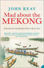 Mad About the Mekong: Exploration and Empire in South East Asia by John Keay (Paperback, 2006)
