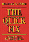 THE Quick Fix: A Simple Process For Positive Change by Bradely G. Quick (Paperback, 2010)