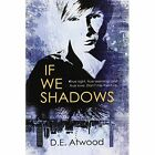 If We Shadows by D E Atwood (Paperback / softback, 2014)