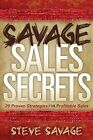 Savage Sales Secrets: 29 Proven Strategies for Profitable Sales by Steve Savage (Paperback / softback, 2010)
