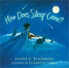 How Does Sleep Come? by Jeanne C Blackmore (Hardback)