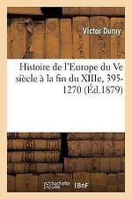 Histoire: Histoire de l'Europe du Ve Siecle a la Fin du Xiiie, 395-1270 by...