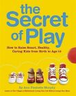 The Secret of Play: How to Raise Smart, Healthy, Caring Kids by Dorling Kindersley Ltd (Paperback, 2008)