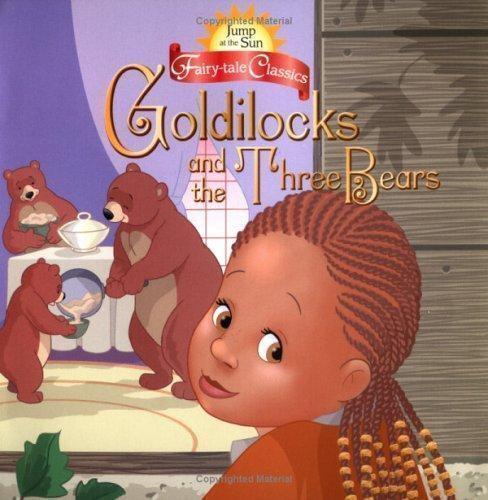 Jump at the Sun: Goldilocks and the Three Bears - Fairy Tale Classics (Jump at