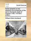 Some Remarks on the Apparent Circumstances of the War in the Fourth Week of October 1795. the Third Edition. by William Eden Auckland (Paperback / softback, 2010)