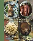 The Field to Table Cookbook: Gardening, Foraging, Fishing and Hunting by Susan L. Ebert (Hardback, 2016)