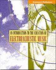An Introduction to the Creation of Electroacoustic Music by Samuel Pellman