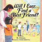 Will I Ever Find a Best Friend? by K Fetters (Paperback / softback, 2015)