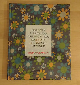 FOR-EVERY-MINUTE-YOU-ARE-ANGRY-YOU-LOSE-60-SECONDS-OF-HAPPINESS-JULIAN-GERMAIN