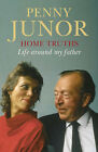 Home Truths: Life Around My Father by Penny Junor (Hardback, 2002)