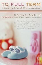 To Full Term: A Mother's Triumph Over Miscarriage Klein, Darci Paperback