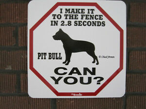 "Sign: PIT BULL: ""I MAKE IT TO THE FENCE IN 2.8 SECONDS...CAN YOU?"