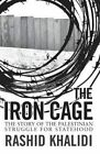 The Iron Cage: The Story of the Palestinian Struggle for Statehood by Rashid Khalidi (Paperback, 2015)