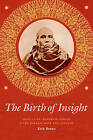 The Birth of Insight: Meditation, Modern Buddhism, and the Burmese Monk Ledi Sayadaw by Erik Braun (Hardback, 2013)