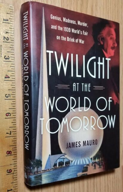 Twilight At The World Of Tomorrow Genius Madness Murder And The