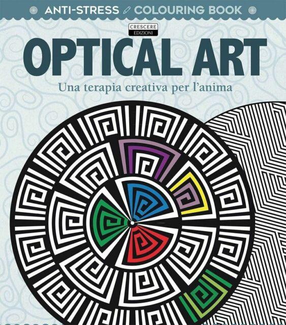 Optical art. Una terapia creativa per l'anima. Antistress Crescere ed.