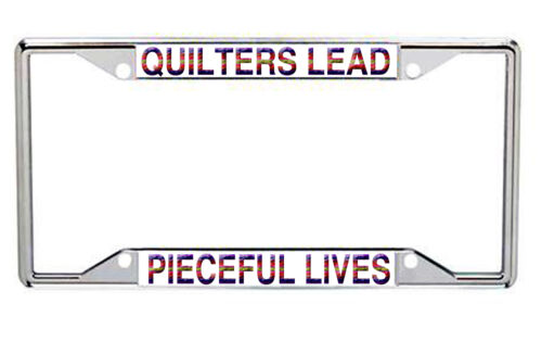 Quilters Lead Pieceful Lives Metal License Frame Every State