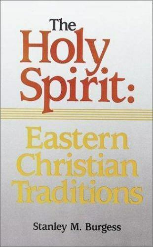 Holy Spirit : Eastern Christian Traditions by Burgess, Stanley M.
