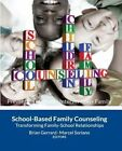 School-Based Family Counseling: Transforming Family-School Relationships by Brian Gerrard, Dr Marcel Soriano, Brian Gerrard Phd, Marcel Soriano Phd (Paperback / softback, 2013)