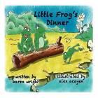 Little Frog's Dinner by MS Karen Wright (Paperback / softback, 2012)