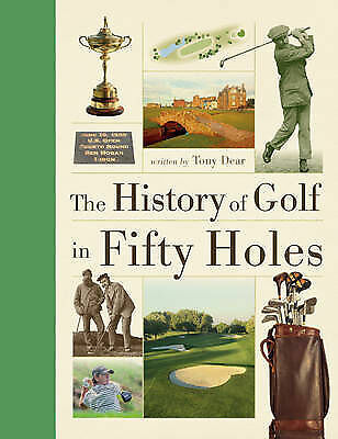 1 of 1 - The History of Golf in Fifty Holes,Dear, Tony,Excellent Book mon0000118110