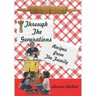 Through The Generations Recipes From The Family 9781434304629 by Lauren Walker