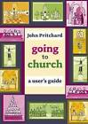Going to Church: A User's Guide by John Pritchard (Paperback, 2009)