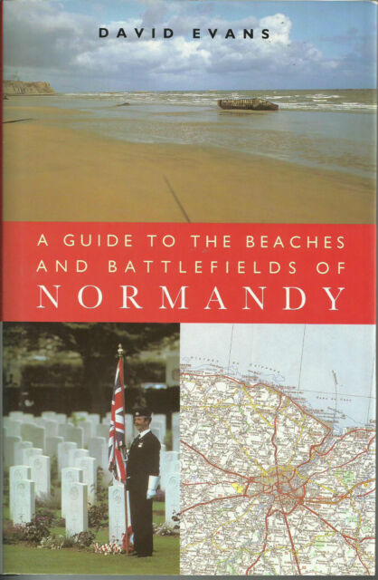 A Guide to the Beaches and Battlefields of Normandy by David Evans