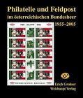 Philatelie und Feldpost im österr. Bundesheer 1955-2005 von Erich Grohser (2004, Gebundene Ausgabe)