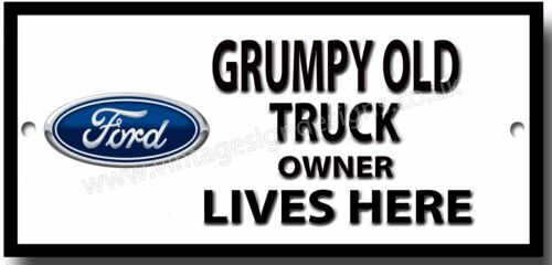 GRUMPY OLD FORD TRUCK OWNER LIVES HERE METAL SIGN.LORRIES,VINTAGE TRUCKS.