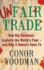 Unfair Trade by Conor Woodman (Paperback, 2011)