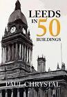 Leeds in 50 Buildings by Paul Chrystal (Paperback, 2016)