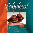 Fabulous! Food That Makes You Feel Good, Volume II: Tiny Bites...and Beverages by Laura Kurella (Paperback, 2011)