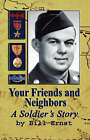 Your Friends and Neighbors: A Soldier's Story by Bill Ernst (Hardback, 2007)