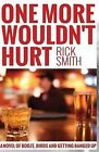 One More Wouldn't Hurt: A Novel of Booze, Birds and Getting Banged Up by Rick Smith (Paperback / softback, 2015)