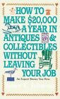 How to Make $20, 000 a Year in Antiques and Collectibles without Leaving Your Job by Bruce E. Johnson (Paperback)