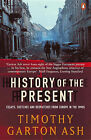 History of the Present: Essays, Sketches and Despatches from Europe in the 1990s by Timothy Garton Ash (Paperback, 2000)