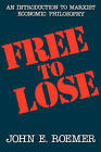 Free to Lose - an Introduction to Marxist Economic Philosophy (Paper) by JE Roemer (Paperback, 1988)