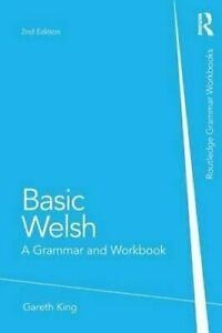 Basic-Welsh-A-Grammar-and-Workbook-by-Gareth-King-9780415857499-Brand-New