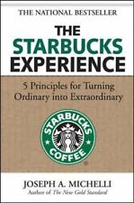 The Starbucks Experience : 5 Principles for Turning Ordinary into Extraordinary by Joseph A. Michelli (2006, Hardcover)