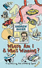 Where am I and Who's Winning by Andrew Baker (Paperback, 2004)