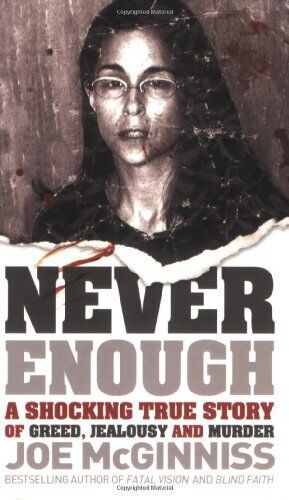 1 of 1 - Never Enough: A Shocking True Story of Greed, Jealousy and Murder,Joe McGinniss