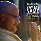 Breaking Bad Say My Name Badass Best Quotes by Frances Lincoln Publishers Ltd (Hardback, 2015)