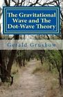 The Gravitational Wave and the Dot-Wave Theory by Gerald Grushow (Paperback / softback, 2016)