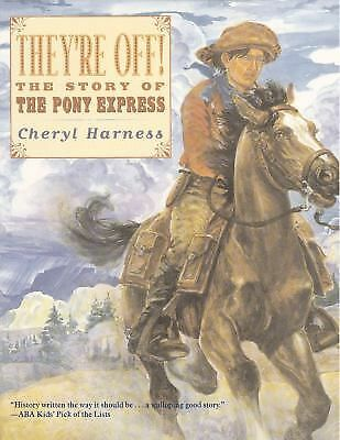 They're Off!: The Story of the Pony Express by Cheryl Harness (2002, Pict. Book)