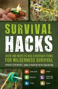 Survival Hacks: Over 200 Ways to Use Everyday Items for Wilderness Survival Ste