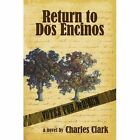 Return to Dos Encinos 9780595674794 by Charles Clark Hardcover