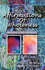 Affirmations of Wholeness: Meditations, Prayers and Mantras by Stephanie Patterson (Paperback / softback, 2011)