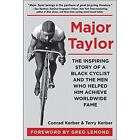 Major Taylor: The Inspiring Story of a Black Cyclist and the Men Who Helped Him Achieve Worldwide Fame by Conrad Kerber, Terry Kerber (Paperback, 2016)
