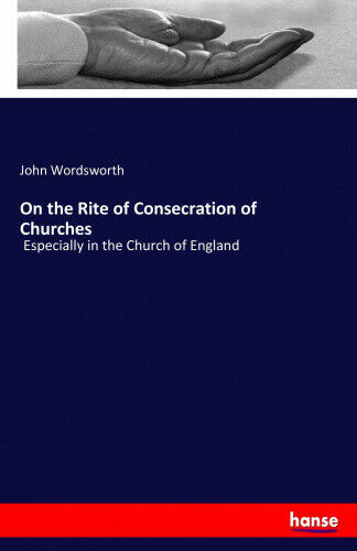 On the Rite of Consecration of Churches: Especially in the Church of England.